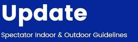 Update on Indoor & Outdoor Spectator Guidelines